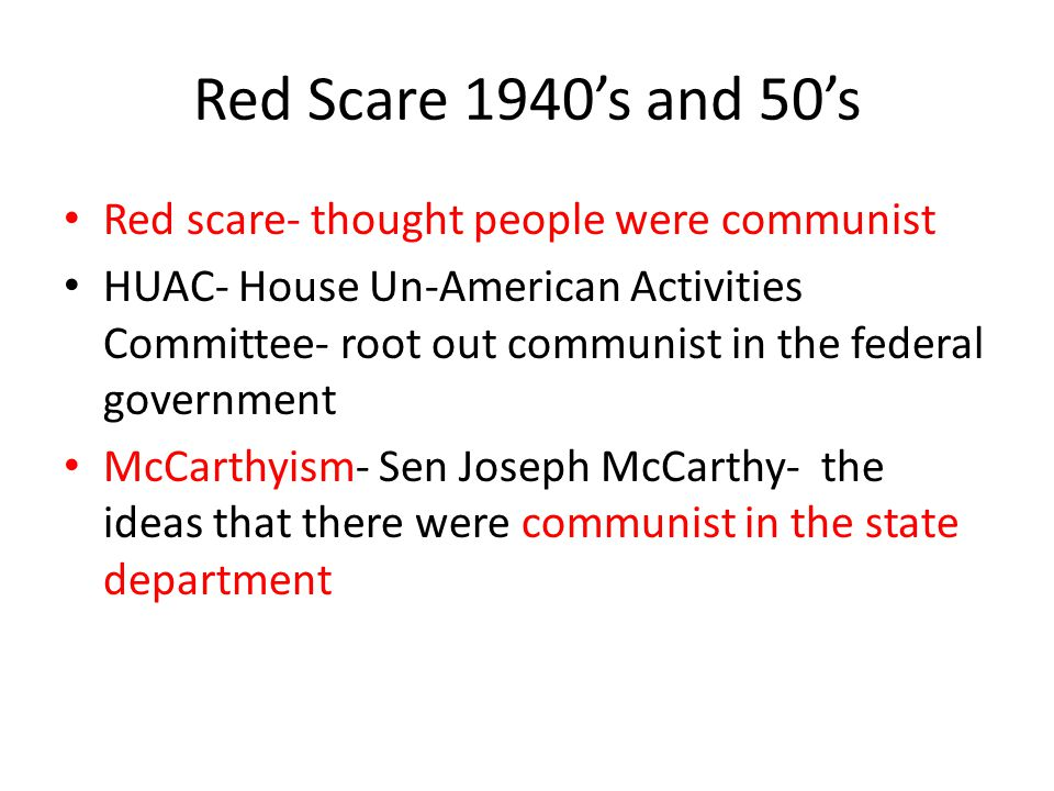 Red Scare 1940's and 50's Red scare- thought people were communist