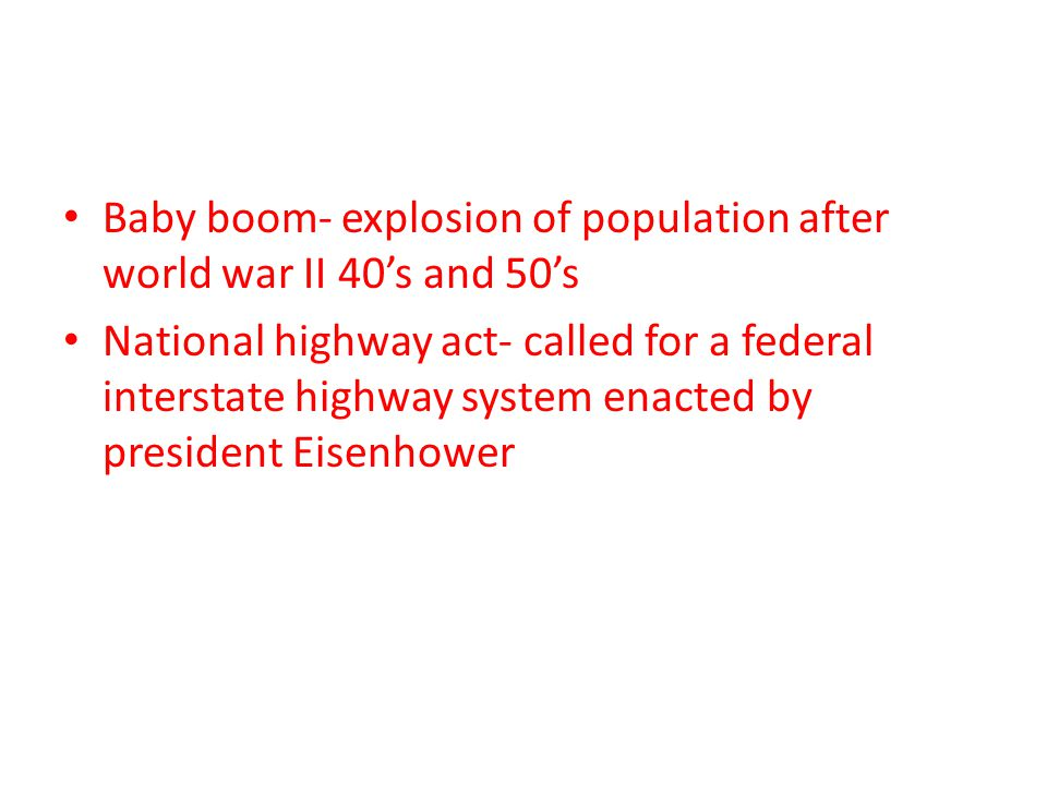 Baby boom- explosion of population after world war II 40's and 50's