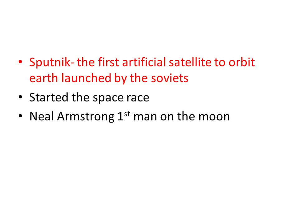 Sputnik- the first artificial satellite to orbit earth launched by the soviets