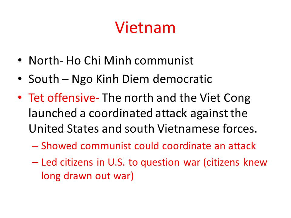 Vietnam North- Ho Chi Minh communist South – Ngo Kinh Diem democratic
