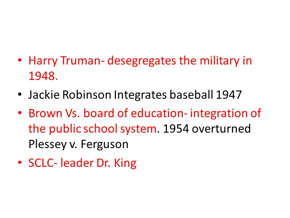 Harry Truman- desegregates the military in 1948.
