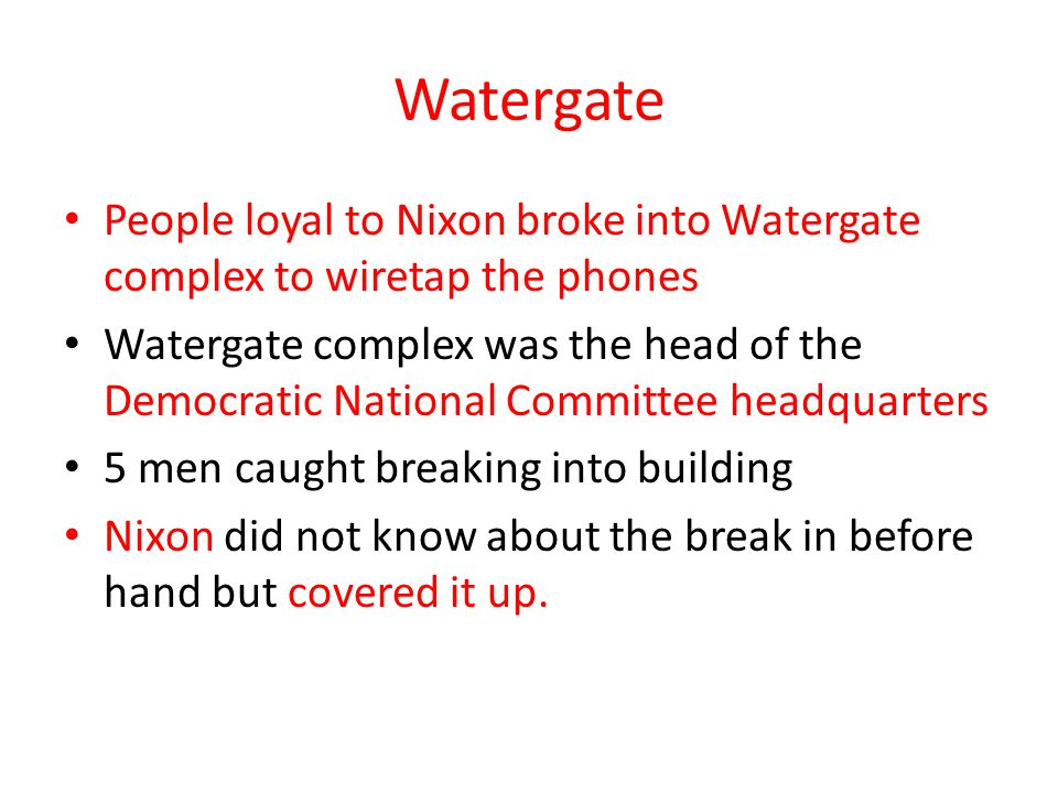 Watergate People loyal to Nixon broke into Watergate complex to wiretap the phones.