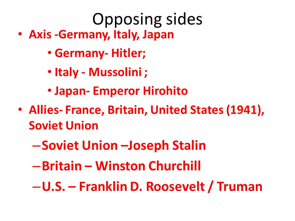 Opposing sides Soviet Union –Joseph Stalin Britain – Winston Churchill