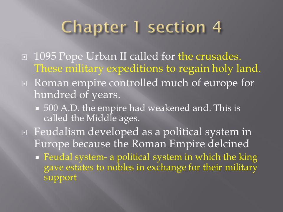 Chapter 1 section 4 1095 Pope Urban II called for the crusades. These military expeditions to regain holy land.