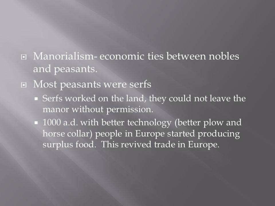 Manorialism- economic ties between nobles and peasants.