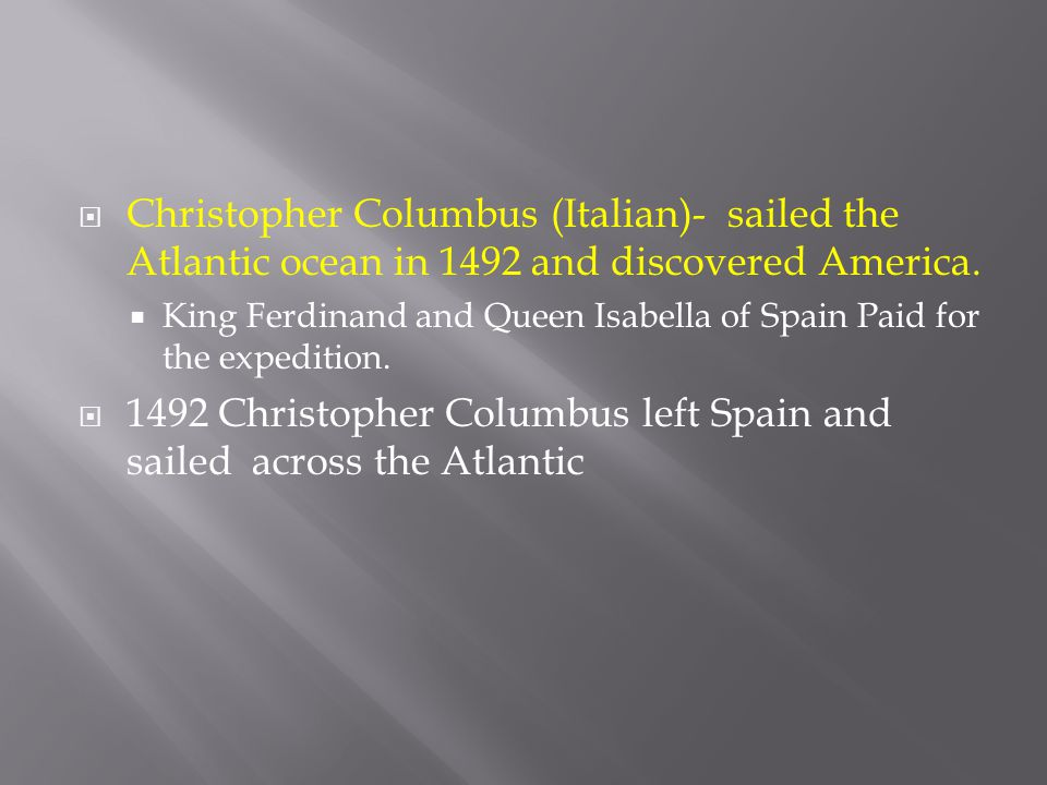 1492 Christopher Columbus left Spain and sailed across the Atlantic