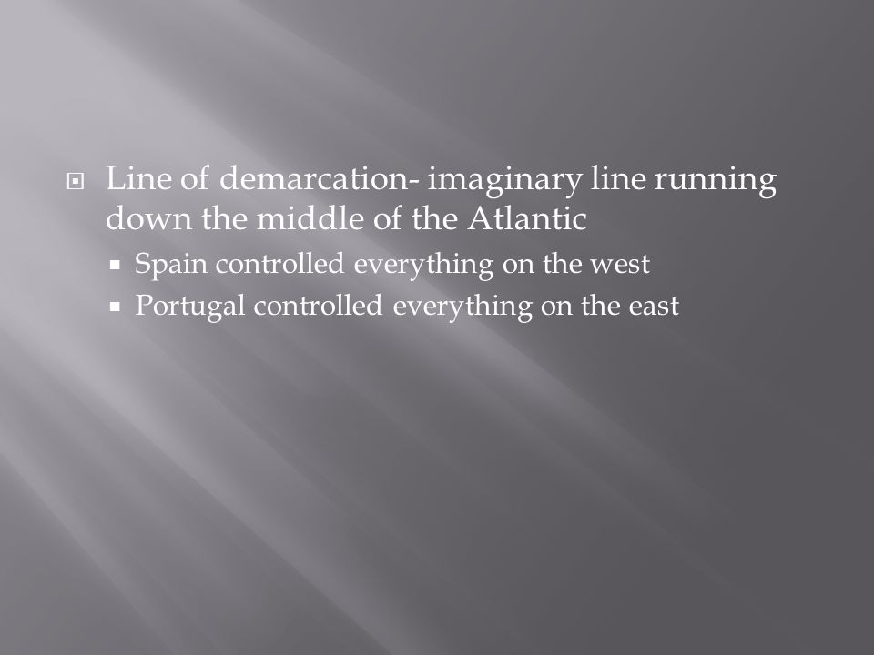 Line of demarcation- imaginary line running down the middle of the Atlantic