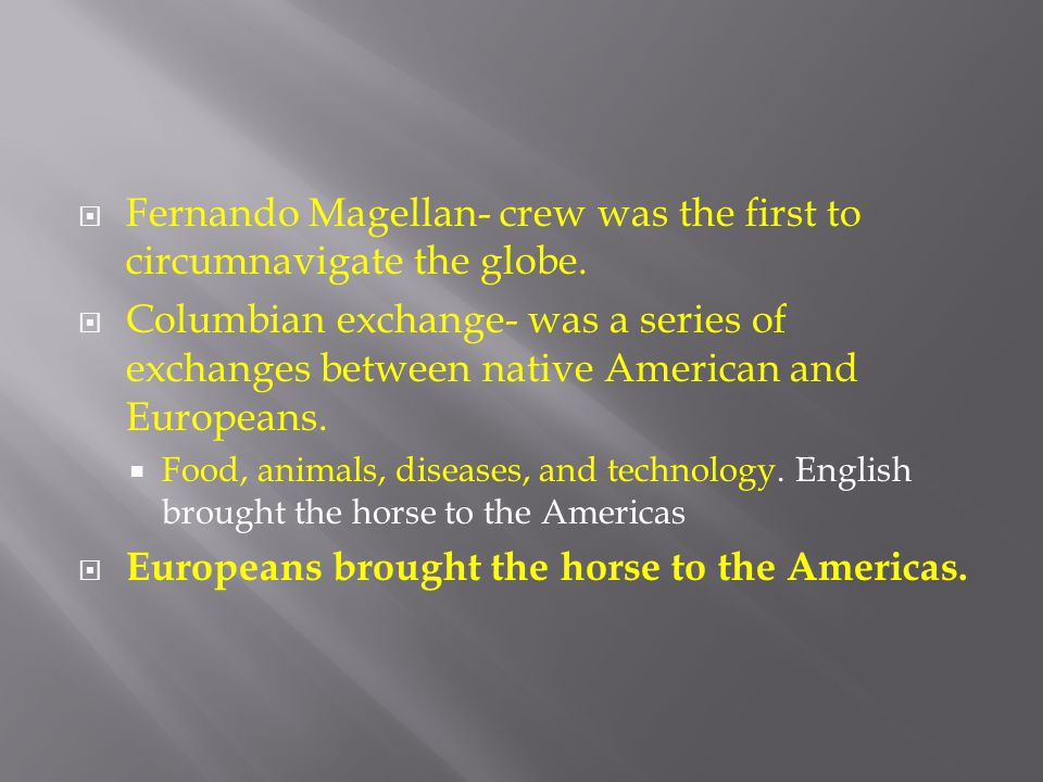 Fernando Magellan- crew was the first to circumnavigate the globe.