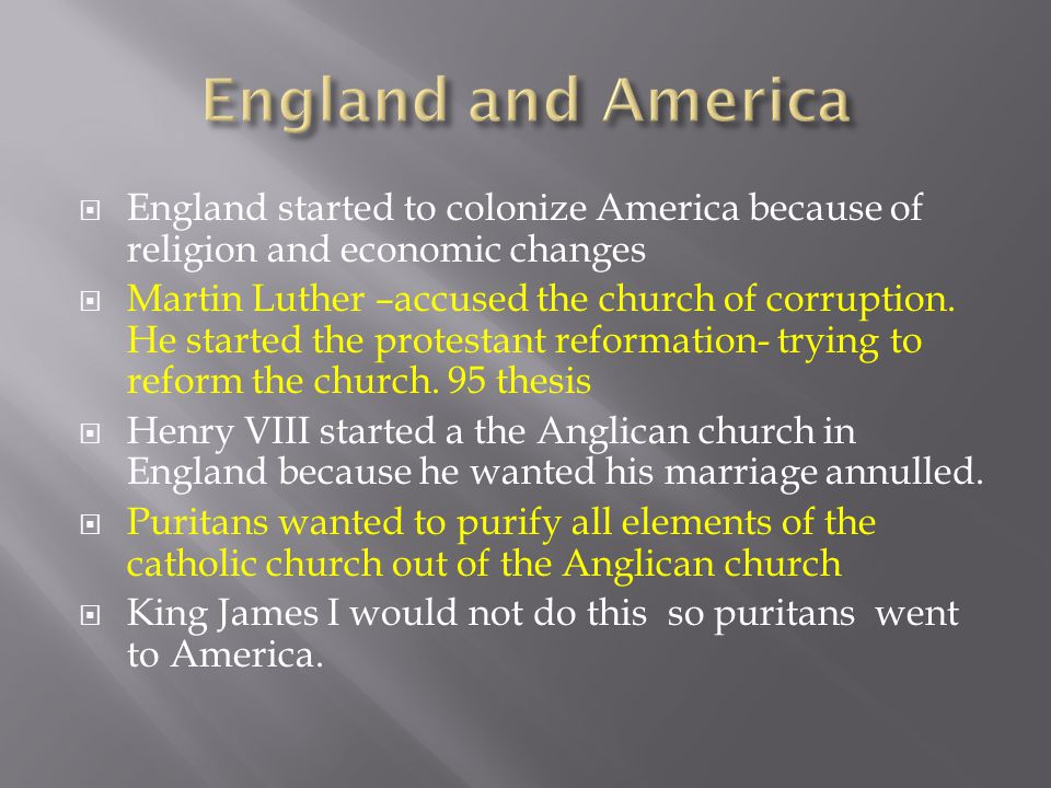 England and America England started to colonize America because of religion and economic changes.