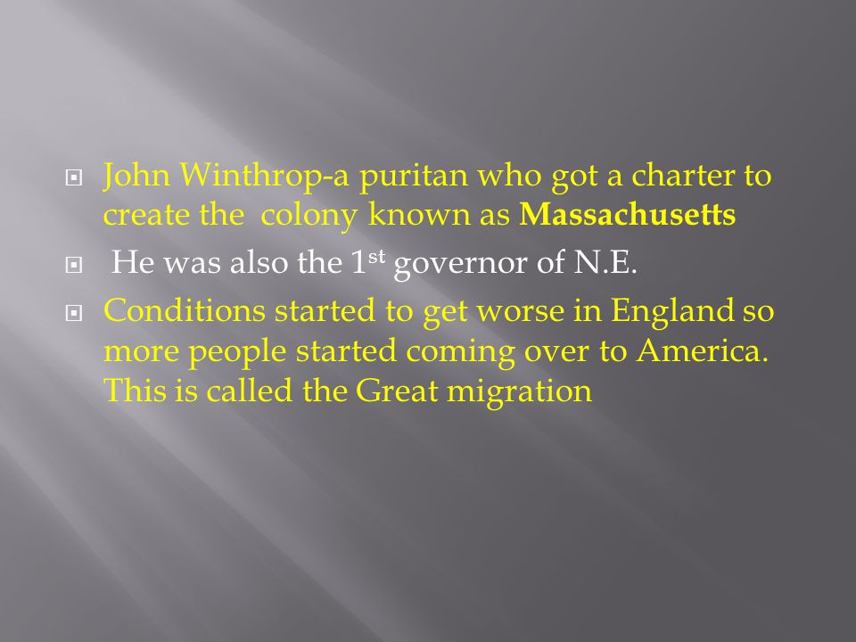 John Winthrop-a puritan who got a charter to create the colony known as Massachusetts