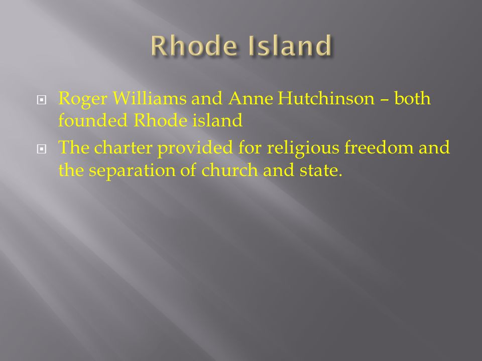 Rhode Island Roger Williams and Anne Hutchinson – both founded Rhode island.