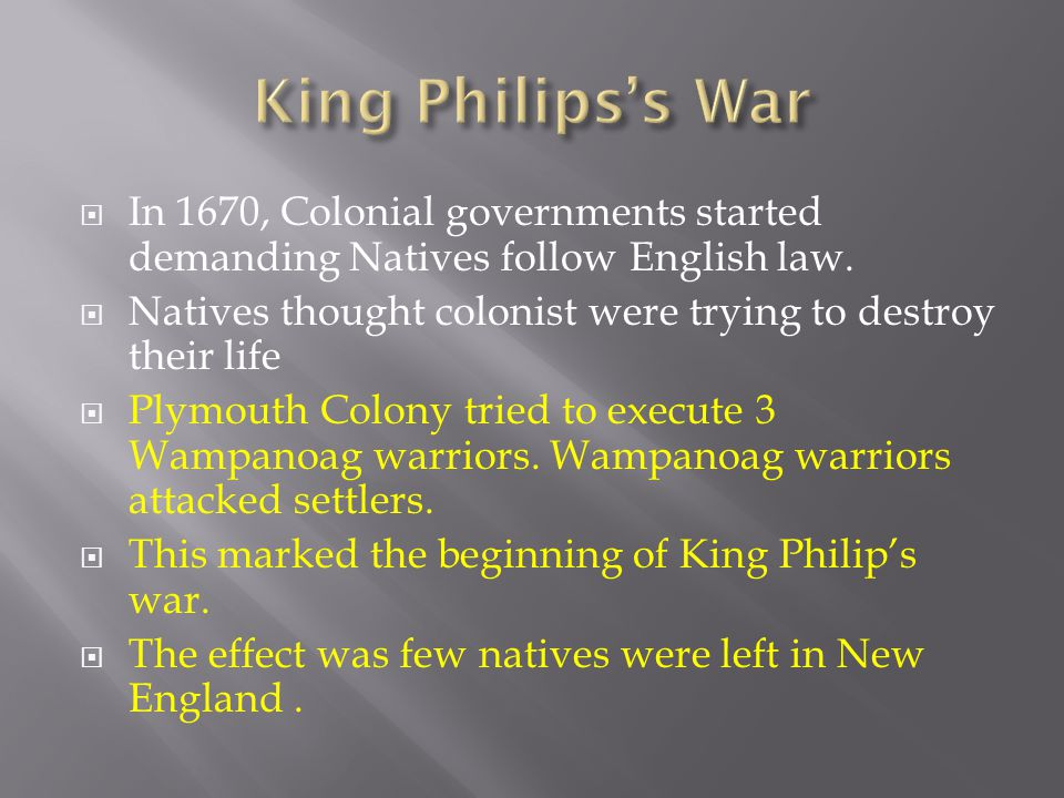 King Philips's War In 1670, Colonial governments started demanding Natives follow English law.