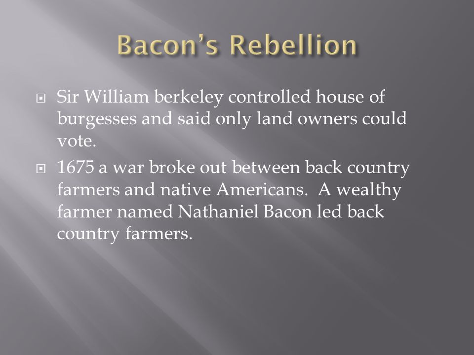 Bacon's Rebellion Sir William berkeley controlled house of burgesses and said only land owners could vote.