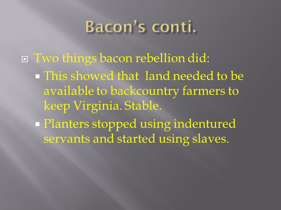 Bacon's conti. Two things bacon rebellion did: