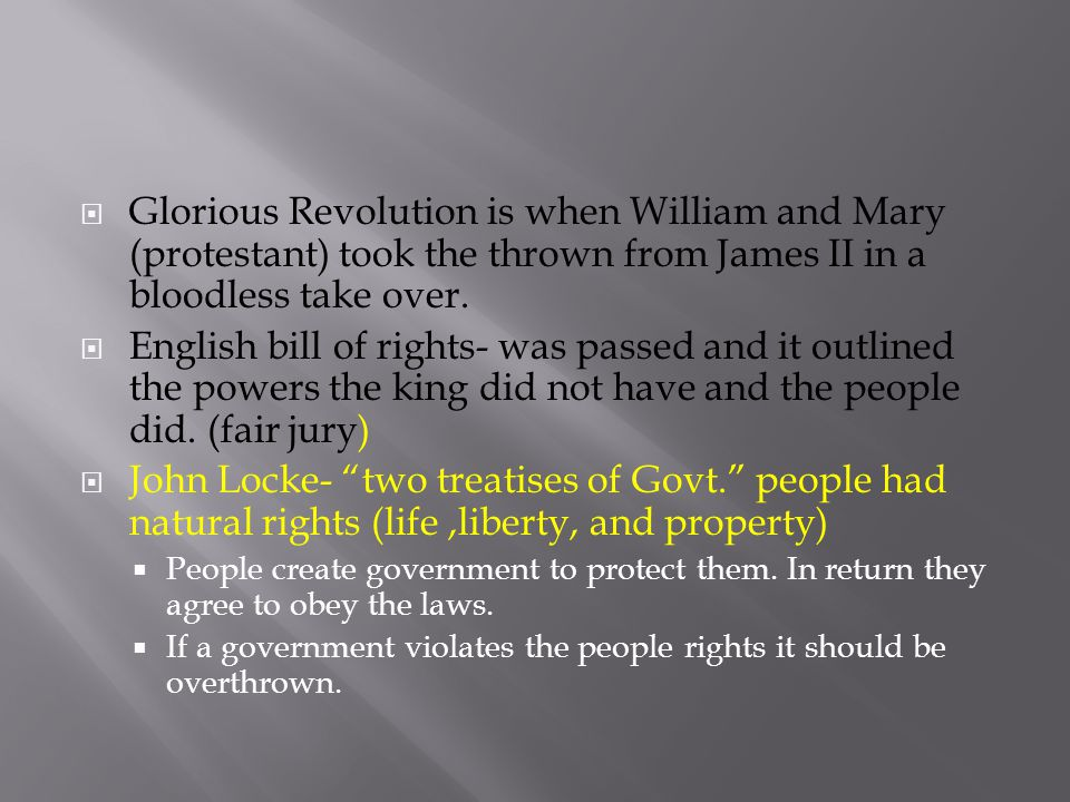 Glorious Revolution is when William and Mary (protestant) took the thrown from James II in a bloodless take over.