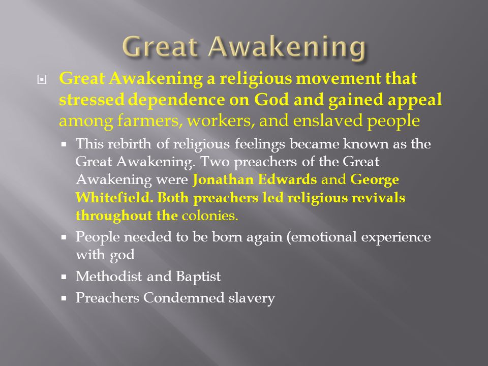 Great Awakening Great Awakening a religious movement that stressed dependence on God and gained appeal among farmers, workers, and enslaved people.