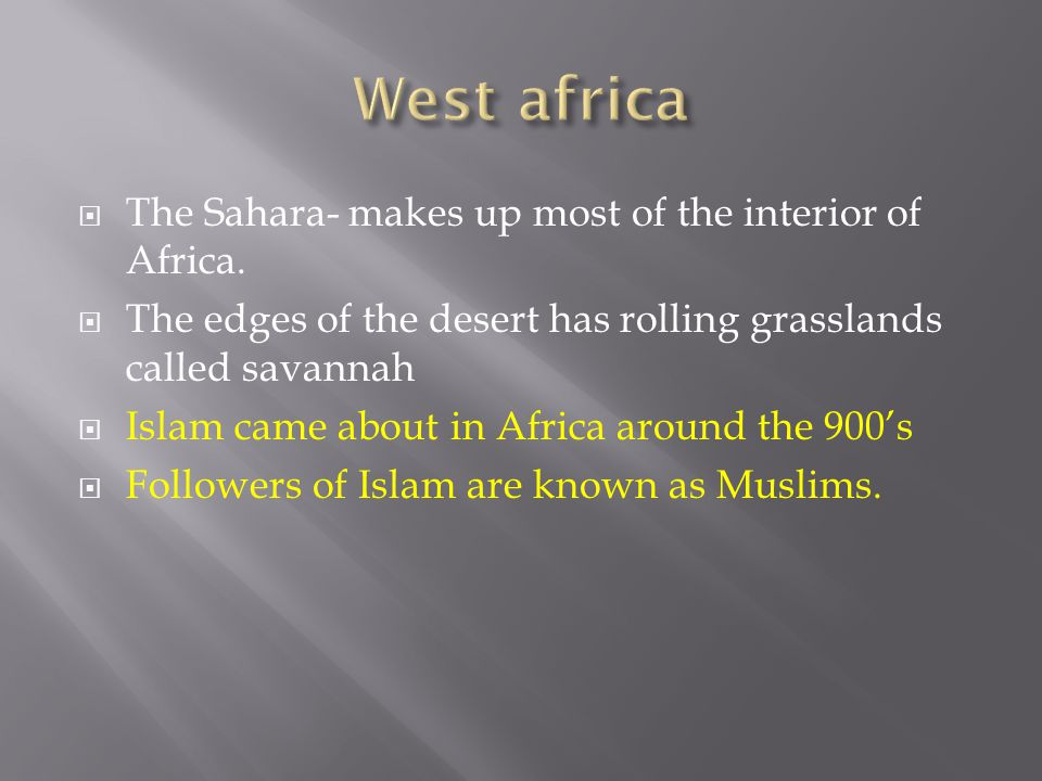 West africa The Sahara- makes up most of the interior of Africa.