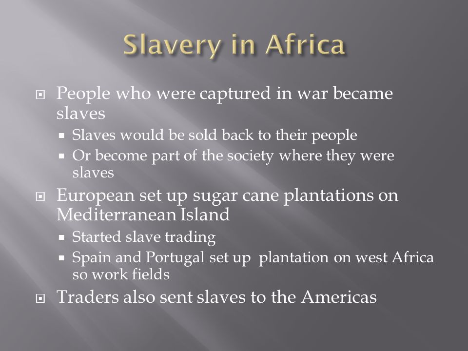 Slavery in Africa People who were captured in war became slaves