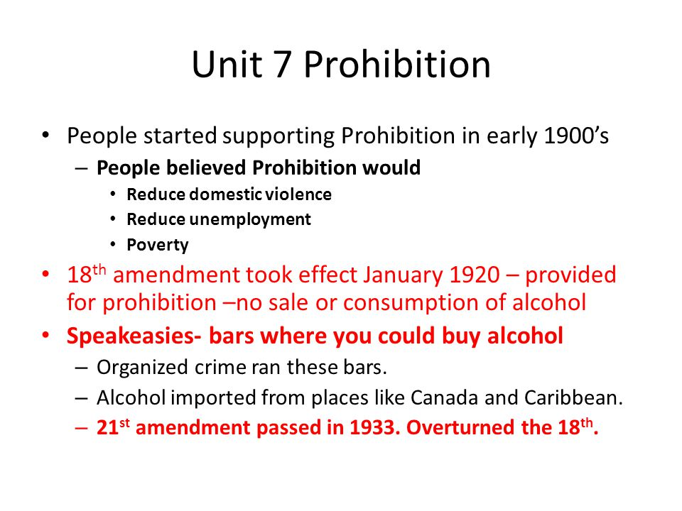 Unit 7 Prohibition People started supporting Prohibition in early 1900's. People believed Prohibition would.