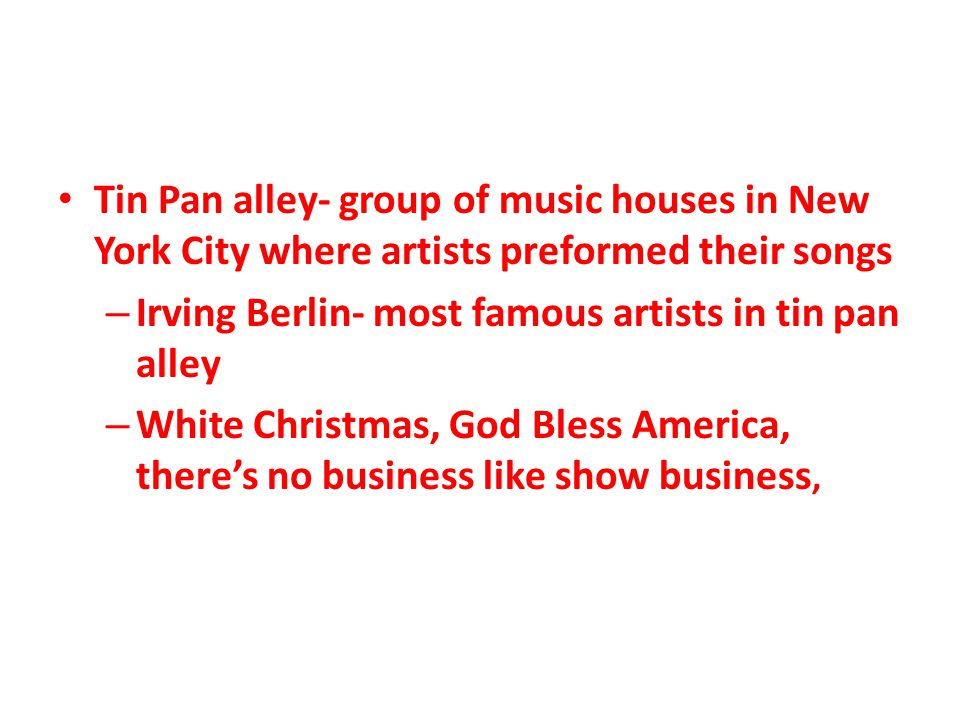 Tin Pan alley- group of music houses in New York City where artists preformed their songs