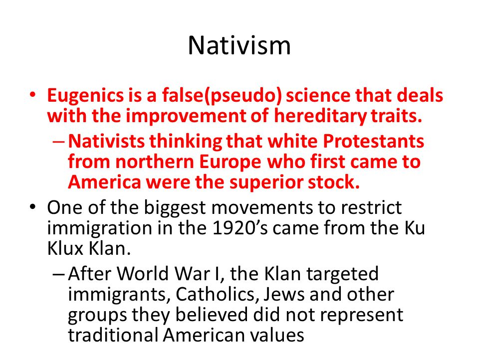 Nativism Eugenics is a false(pseudo) science that deals with the improvement of hereditary traits.
