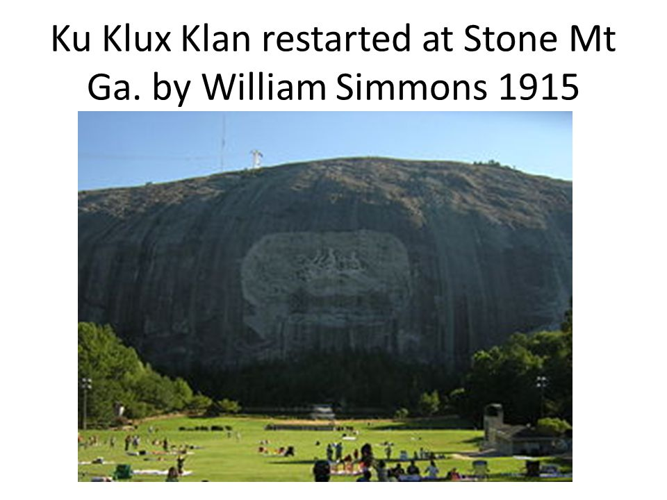 Ku Klux Klan restarted at Stone Mt Ga. by William Simmons 1915