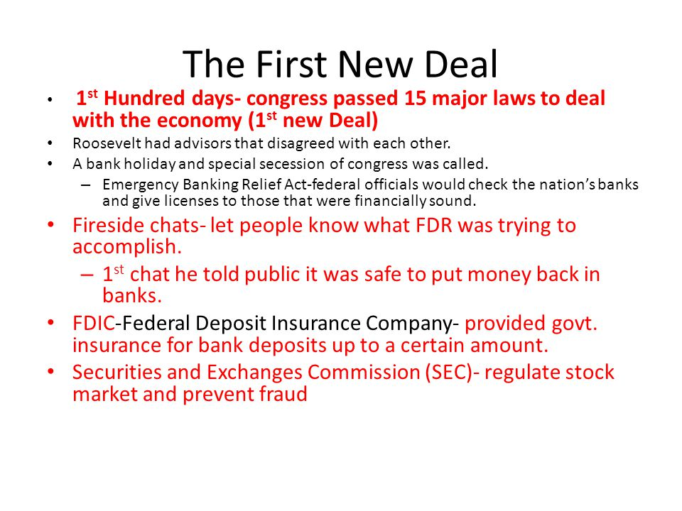 The First New Deal 1st Hundred days- congress passed 15 major laws to deal with the economy (1st new Deal)