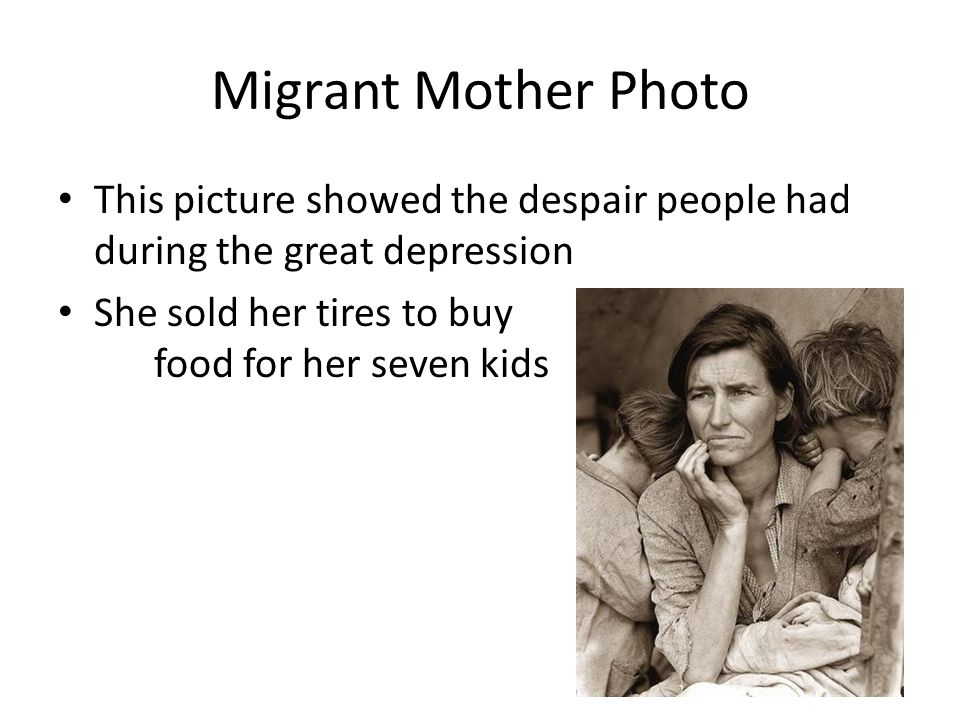 Migrant Mother Photo This picture showed the despair people had during the great depression.