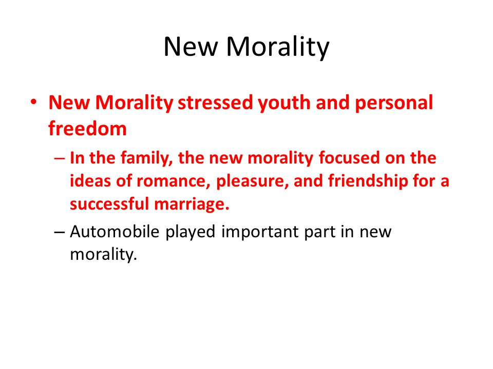New Morality New Morality stressed youth and personal freedom