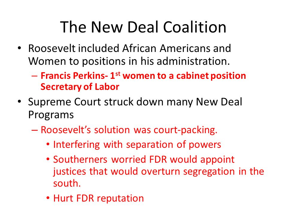 The New Deal Coalition Roosevelt included African Americans and Women to positions in his administration.