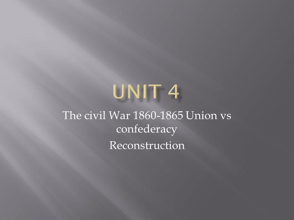 The civil War 1860-1865 Union vs confederacy Reconstruction