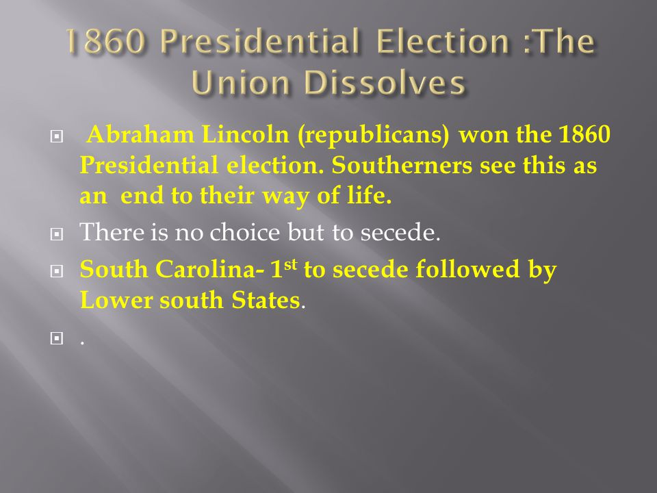 1860 Presidential Election :The Union Dissolves