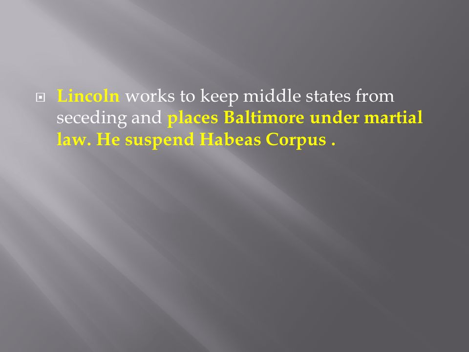 Lincoln works to keep middle states from seceding and places Baltimore under martial law.