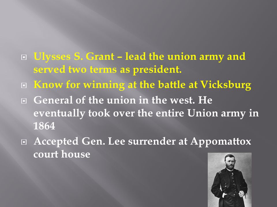 Ulysses S. Grant – lead the union army and served two terms as president.