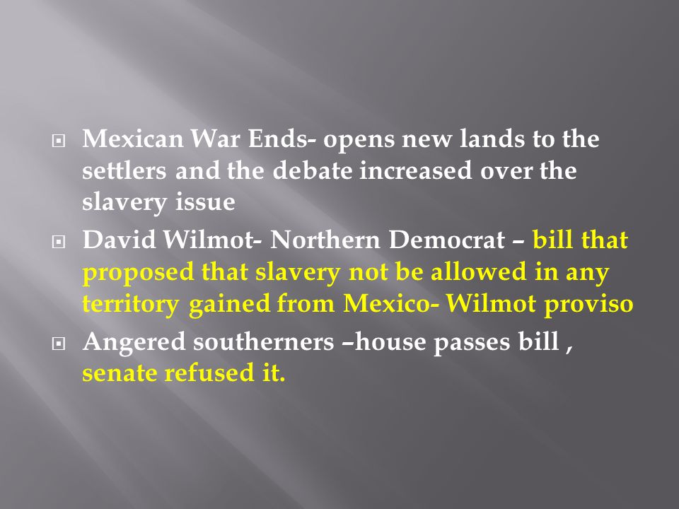 Mexican War Ends- opens new lands to the settlers and the debate increased over the slavery issue
