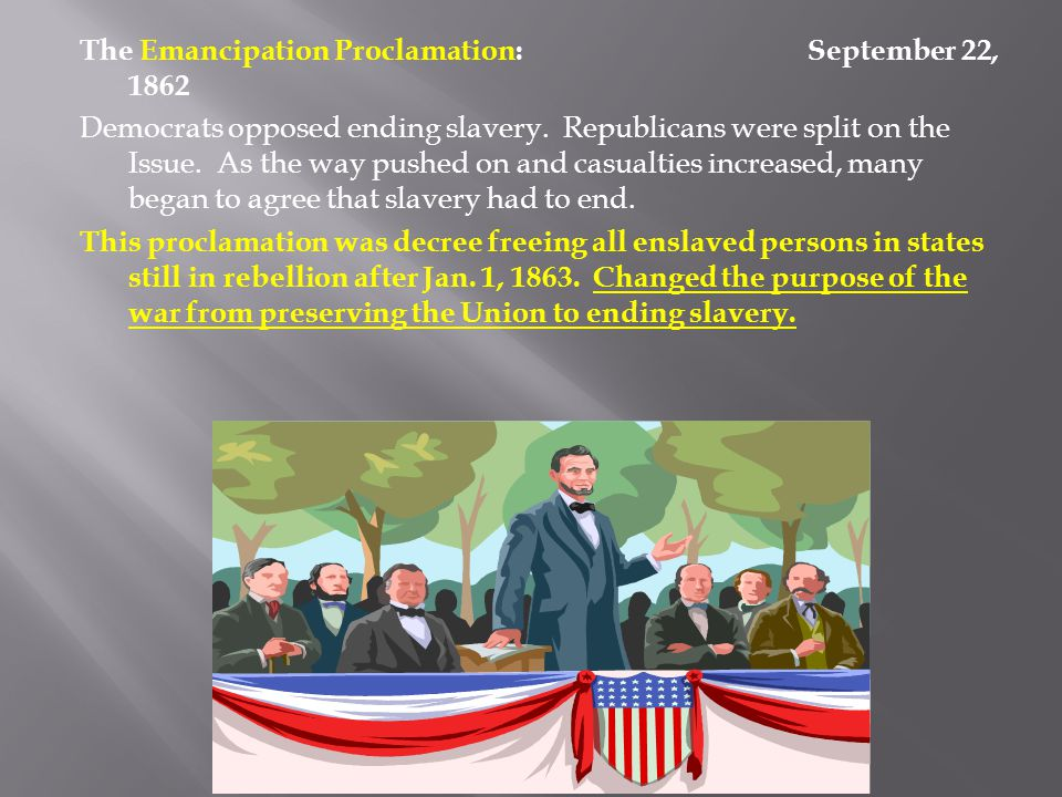 The Emancipation Proclamation: September 22, 1862 Democrats opposed ending slavery.