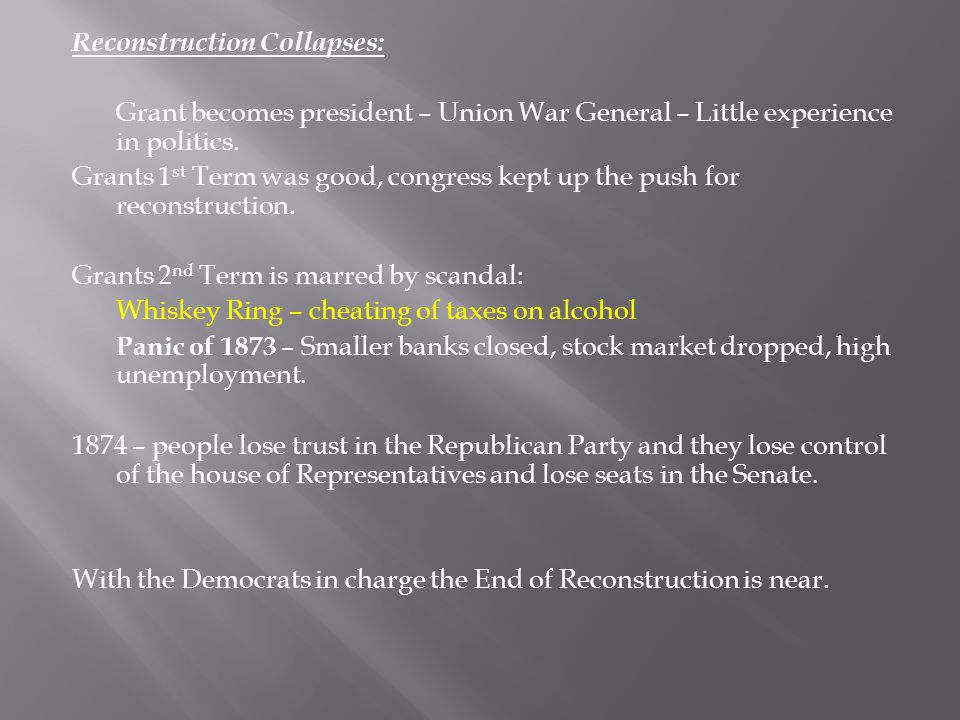 Reconstruction Collapses: Grant becomes president – Union War General – Little experience in politics.