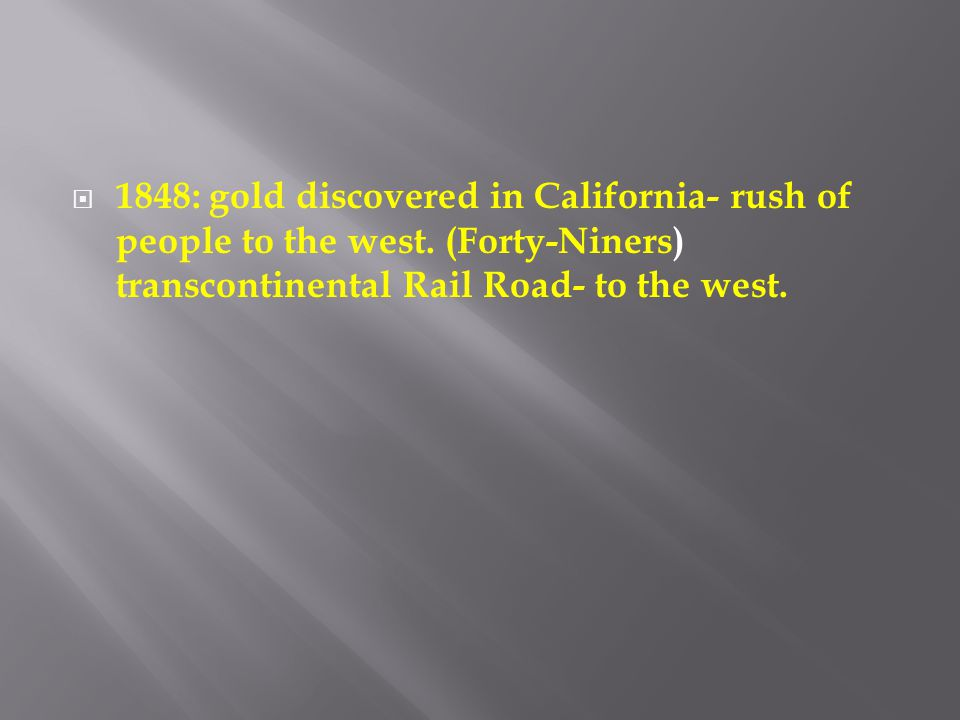 1848: gold discovered in California- rush of people to the west