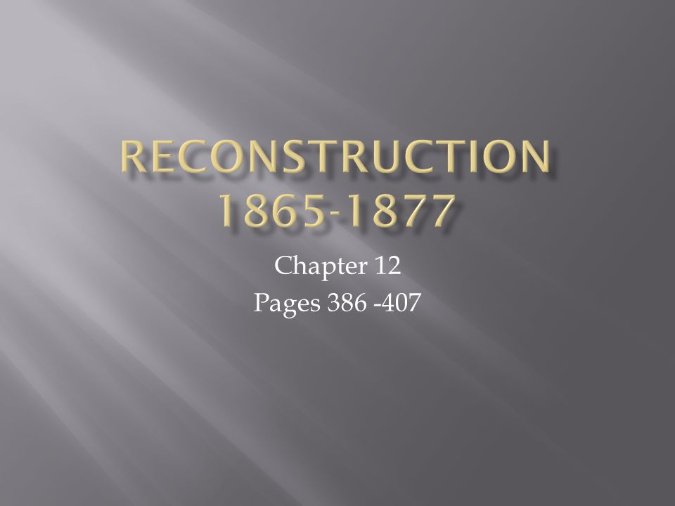 Reconstruction 1865-1877 Chapter 12 Pages 386 -407
