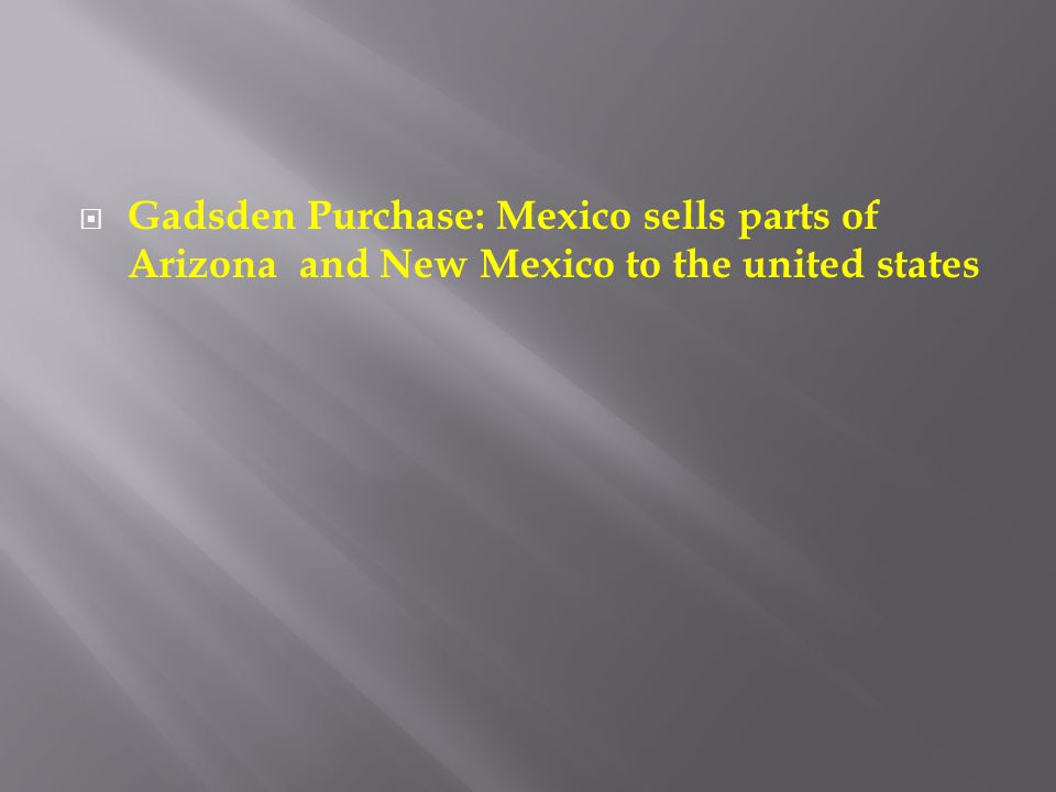 Gadsden Purchase: Mexico sells parts of Arizona and New Mexico to the united states