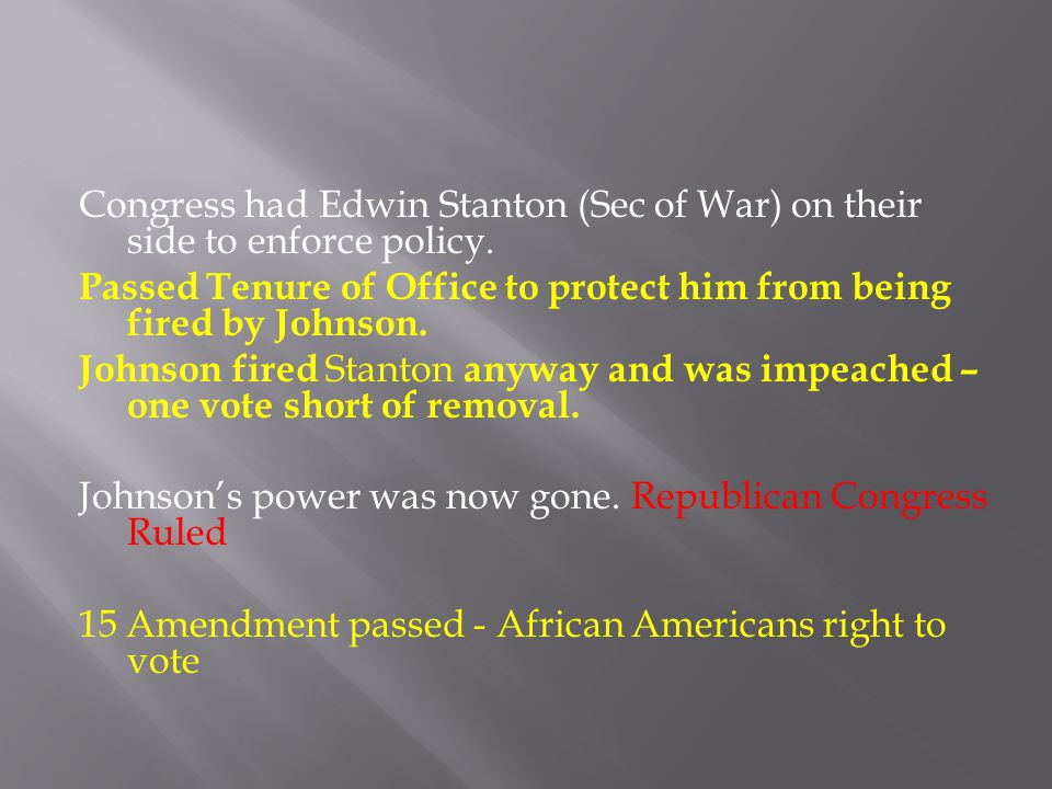 Congress had Edwin Stanton (Sec of War) on their side to enforce policy.