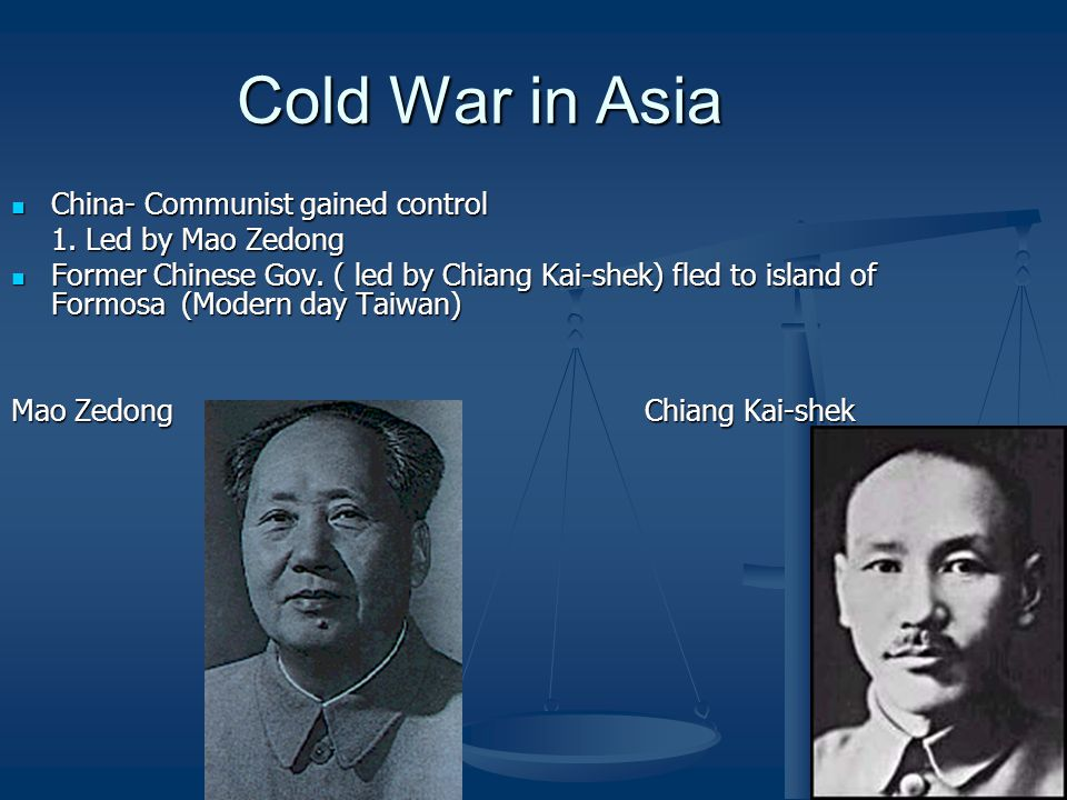 Cold War in Asia China- Communist gained control 1. Led by Mao Zedong