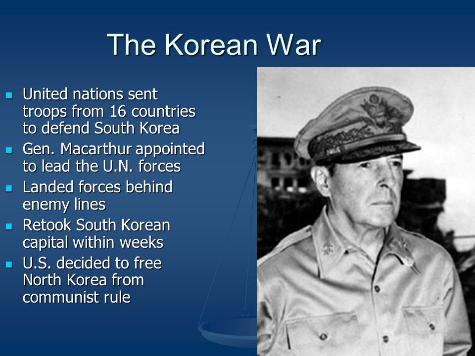 The Korean War United nations sent troops from 16 countries to defend South Korea. Gen. Macarthur appointed to lead the U.N. forces.