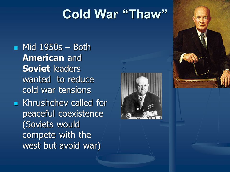 Cold War Thaw Mid 1950s – Both American and Soviet leaders wanted to reduce cold war tensions.