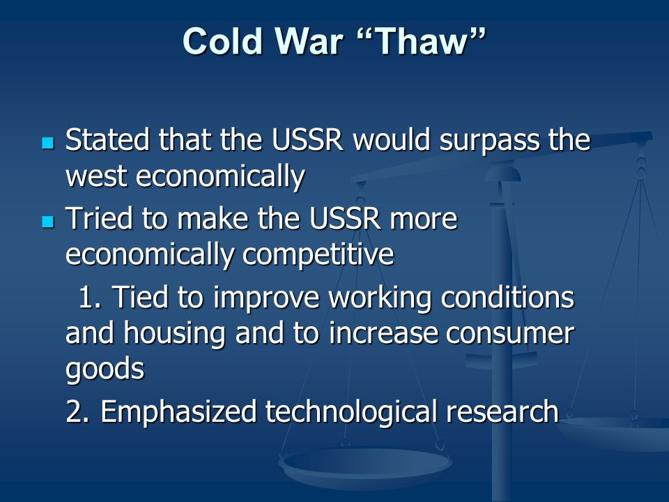 Cold War Thaw Stated that the USSR would surpass the west economically. Tried to make the USSR more economically competitive.