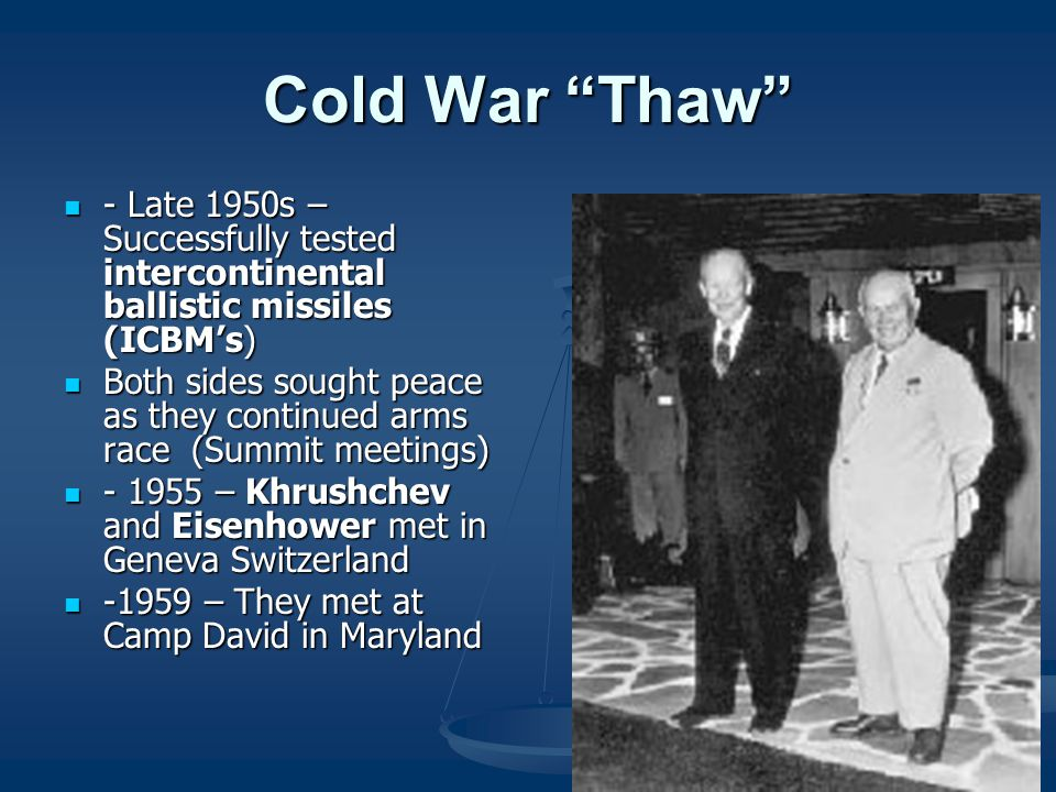 Cold War Thaw - Late 1950s – Successfully tested intercontinental ballistic missiles (ICBM's)