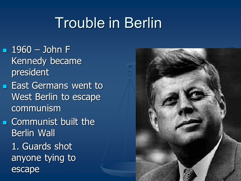 Trouble in Berlin 1960 – John F Kennedy became president