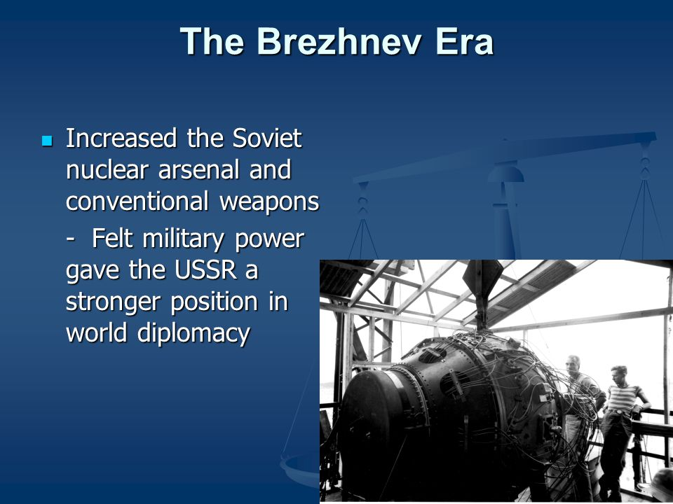 The Brezhnev Era Increased the Soviet nuclear arsenal and conventional weapons.