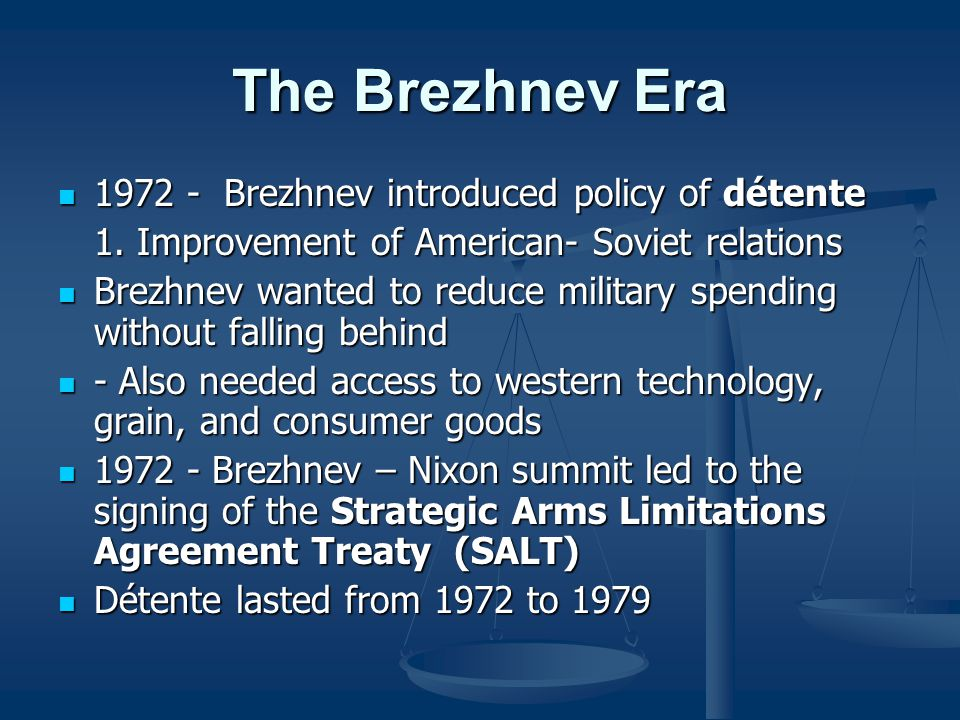 The Brezhnev Era 1972 - Brezhnev introduced policy of détente