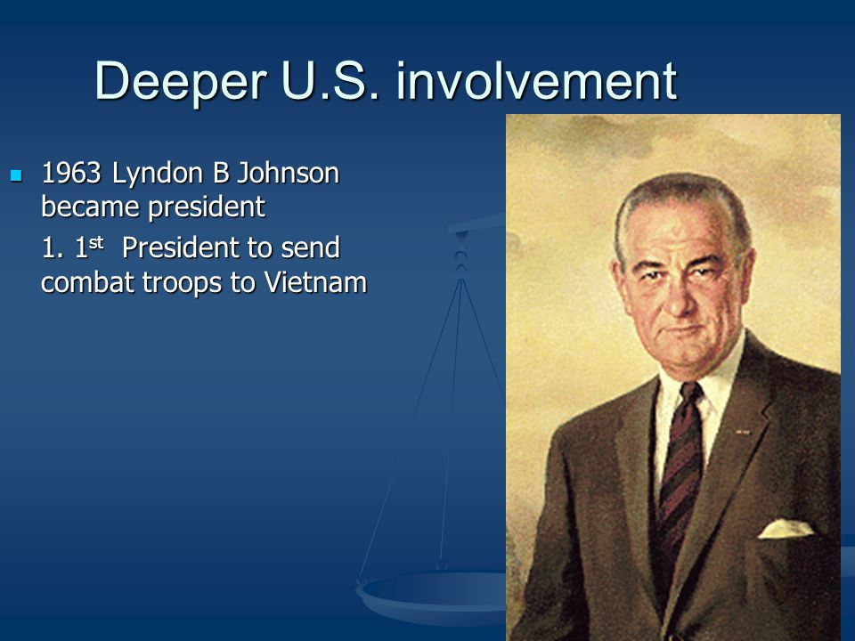 Deeper U.S. involvement 1963 Lyndon B Johnson became president